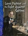 Louis Pasteur and the fight against germs