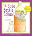 The soda bottle school : a true story about recycling, teamwork, and one crazy idea