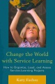 Change the world with service learning : how to organize, lead, and assess service-learning projects