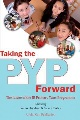 Taking the PYP forward : the future of the IB Primary Years Programme