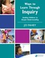Ways to learn through inquiry : guiding children to deeper understanding