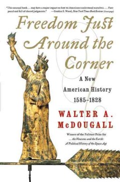 Freedom Just Around the Corner : A New American History, 1585-1828