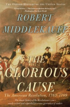 The Glorious Cause : The American Revolution, 1763-1789