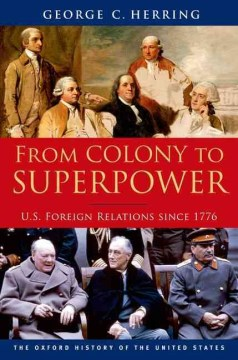 From Colony to Superpower : U.S. Foreign Relations Since 1776