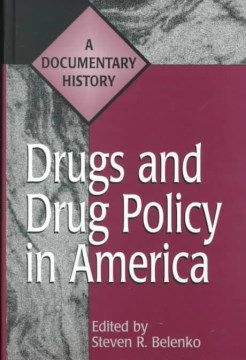 Drugs and Drug Policy in America : A Documentary History