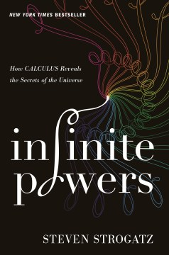 Infinite Powers: How Calculus Reveals the Secrets of the Universe