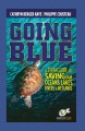 Going blue : a teen guide to saving our oceans, lakes, rivers, & wetlands