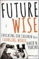 Future wise : educating our children for a changing world