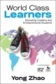 World class learners : educating creative and entrepreneurial students