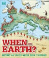 When on Earth? : history as you've never seen it before