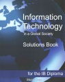 Information technology in a global society for the IB diploma. Solutions book