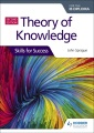 Theory of knowledge for the IB diploma Programme : skills for success