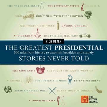 Product The Greatest Presidential Stories Never Told: 100 Tales from History to Astonish, Bewilder, & Stupefy