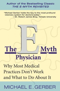 Product The E-Myth Physician: Why Most Medical Practices Don't Work and What to Do About It