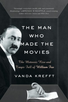 Product The Man Who Made the Movies: The Meteoric Rise and Tragic Fall of William Fox