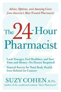 Product The 24-hour Pharmacist: Advice, Options, and Amazing Cures from America's Most Trusted Pharmacist