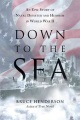 Product Down to the Sea: An Epic Story of Naval Disaster and Heroism in World War II