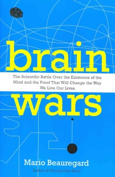 Product Brain Wars: The Scientific Battle over the Existence of the Mind and the Proof That Will Change the Way We Live Our Lives