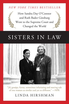 Product Sisters in Law: How Sandra Day O'Connor and Ruth Bader Ginsburg Went to the Supreme Court and Changed the World