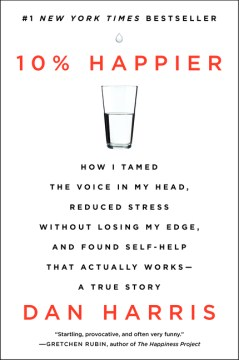 Product 10% Happier: How I Tamed the Voice in My Head, Reduced Stress Without Losing My Edge, and Found Self-Help That Actually Works: A True Story
