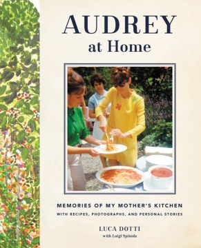 Product Audrey at Home: Memories of My Mother's Kitchen With Recipes, Photographs, and Personal Stories