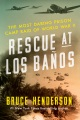 Product Rescue at Los Banos: The Most Daring Prison Camp Raid of World War II