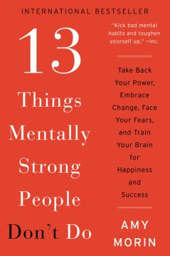 Product 13 Things Mentally Strong People Don't Do: Take Back Your Power, Embrace Change, Face Your Fears, and Train Your Brain for Happiness and Success