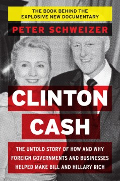 Product Clinton Cash: The Untold Story of How and Why Foreign Governments and Businesses Helped Make Bill and Hillary Rich