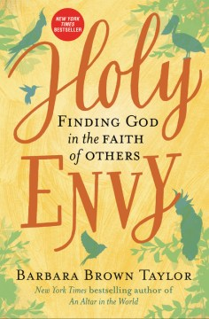 Holy Envy: Finding God in the Faith of Others Barbara Brown Taylor
