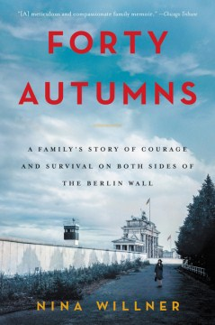Product Forty Autumns: A Family's Story of Courage and Survival on Both Sides of the Berlin Wall