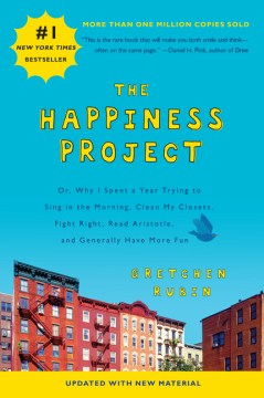 Product The Happiness Project: Or, Why I Spent a Year Trying to Sing in the Morning, Clean My Closets, Fight Right, Read Aristotle, and Generally Have More Fun