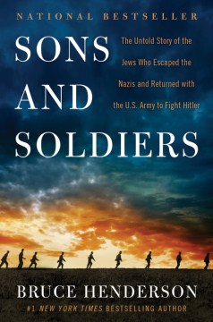 Product Sons and Soldiers: The Untold Story of the Jews Who Escaped the Nazis and Returned With the U.S. Army to Fight Hitler