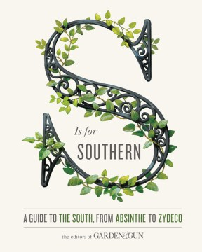 S Is for Southern: A Guide to the South, from Absinthe to Zydeco by David Dibenedetto