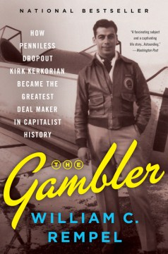 Product The Gambler: How Penniless Dropout Kirk Kerkorian Became the Greatest Deal Maker in Capitalist History