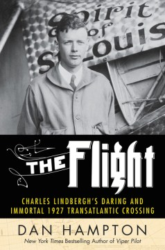 Product The Flight: Charles Lindbergh's Daring and Immortal 1927 Transatlantic Crossing
