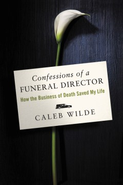 Product Confessions of a Funeral Director: How the Business of Death Saved My Life