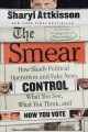 Product The Smear: How Shady Political Operatives and Fake News Control What You See, What You Think, and How You Vote