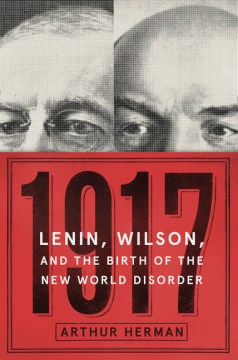 Product 1917: Lenin, Wilson, and the Birth of the New World Disorder