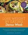 Product Lose Weight by Eating: Detox Week: Twice the Weight Loss in Half the Time with 130 Recipes for a Crave-Worthy Cleanse