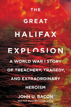 Product The Great Halifax Explosion: A World War I Story of Treachery, Tragedy, and Extraordinary Heroism