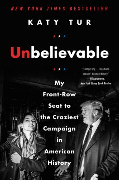 Product Unbelievable: My Front-Row Seat to the Craziest Campaign in American History