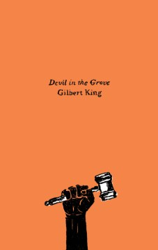 Product Devil in the Grove: Thurgood Marshall, the Groveland Boys, and the Dawn of a New America