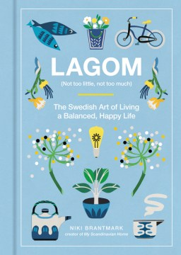 Product Lagom (Not Too Little, Not Too Much): The Swedish Art of Living a Balanced, Happy Life