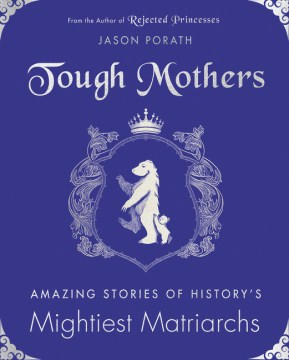 Product Tough Mothers: Amazing Stories of History's Mightiest Matriarchs