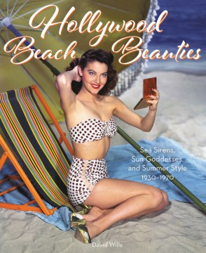 Product Hollywood Beach Beauties: Sea Sirens, Sun Goddesses, and Summer Style 1930-1970