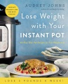 Product Lose Weight With Your Instant Pot: 60 Easy One-Pot Recipes for Fast Weight Loss