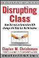 Product Disrupting Class: How Disruptive Innovation Will Change the Way the World Learns