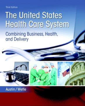 Product United States Health Care System: Combining Business, Health, and Delivery