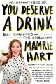 Product You Deserve a Drink: Boozy Misadventures and Tales of Debauchery
