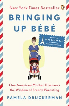 Product Bringing Up Bebe: One American Mother Discovers the Wisdom of French Parenting Now With Bebe Day by Day: 100 Keys to French Parenting